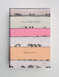 """""""News of the World"""", Philip Levine. design by Jason Booher"""