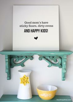 """""""Good mom's have sticky floors, dirty ovens AND HAPPY KIDS!"""" free printable art! Simple and cute gift for Mother's Day!"""