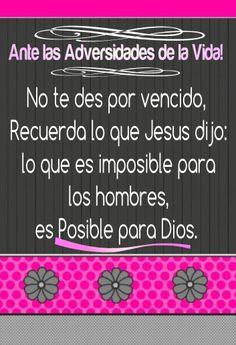 No te des por vencido , Recuerda lo que Jesús dijo: lo que es imposible para los hombres, es Posible para Dios.