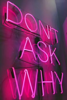 Why don't ask why? xixixi neon quotes, pink quotes, music quotes, al Bedroom Wall Collage, Photo Wall Collage, Picture Wall, Neon Wallpaper, Iphone Wallpaper, Screen Wallpaper, Photowall Ideas, Neon Quotes, Pink Quotes