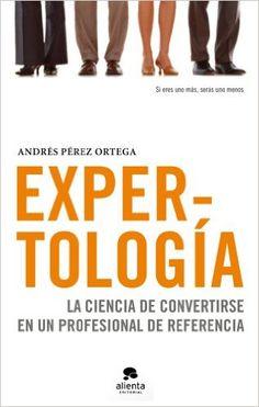 Expertología: La ciencia de convertirse en un profesional de referencia #marcaPersonal #branding
