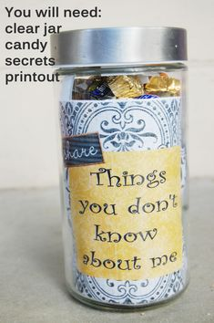 Things You Don't Know About Me Candy Jar for the husband - via Texas is for Lovers.  Like the idea of making one of these to send to work with him for his desk (though I wouldn't label it in that instance)