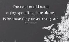 My reasoning for sharing this quote with you on Valentine's Day is perhaps because I am an old soul. Great Quotes, Quotes To Live By, Inspirational Quotes, Fabulous Quotes, Infp, Words Quotes, Me Quotes, Old Soul Quotes, Quotable Quotes