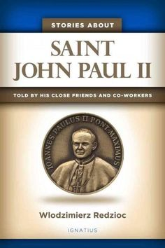 Stories About Saint John Paul II: told by his close friends and collaborators