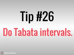 101 tips to lose weight, tip #26: Try Tabata. Ok, not if you're a first time exerciser. But if you consider yourself to be in fairly good shape, then go ahead a give Tabata intervals a try. They'll kick your butt, and you'll probably reassess the level of shape you're in afterwards. That's ok, even members of Olympic speed skating teams couldn't finish this one the first time. For more on tabata, see: http://www.outlawfitnesshq.com/tabata-workout/