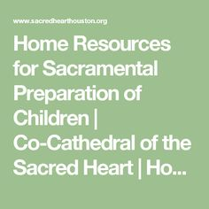 Home Resources for Sacramental Preparation of Children | Co-Cathedral of the Sacred Heart | Houston, TX