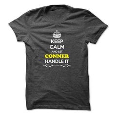 Keep Calm and Let CONNER Handle it - #polo shirt #geek hoodie. THE BEST => https://www.sunfrog.com/LifeStyle/Keep-Calm-and-Let-CONNER-Handle-it-47120990-Guys.html?68278