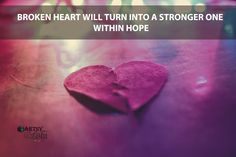 broken heart will turn into a stronger one within hope