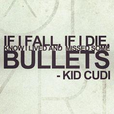 """If I fall, If I die, know I lived and missed some bullets"" - Kid Cudi #lyrics #dopestlyrics #kidcudi"