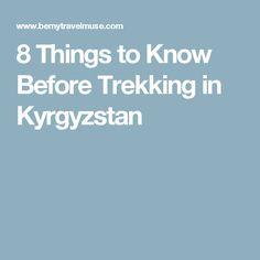 8 Things to Know Before Trekking in Kyrgyzstan