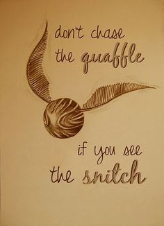 """don't chase the quaffle if you see the snitch"" harry potter inspired quote Hery Potter, Décoration Harry Potter, Harry Potter Tumblr, Harry Harry, Harry Potter Drawings, Movies Quotes, Hp Quotes, Inspirational Harry Potter Quotes, Harry Potter Love Quotes"
