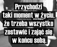 Przychodzi w zyciu taki moment. Positive Quotes, Motivational Quotes, Inspirational Quotes, Life Without You, Happy Photos, More Than Words, Good Advice, Motto, Quotations