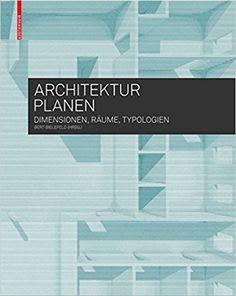 Architektur planen: Dimensionen, Räume, Typologien: Amazon.de: Bert Bielefeld: Bücher