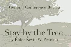 Snatches, Scratches, and Patches: General Conference Review: Stay by the Tree