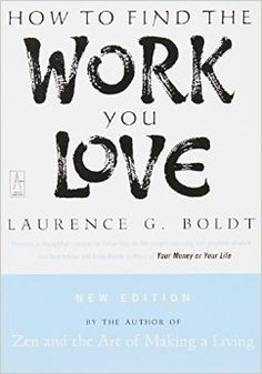 How to Find the Work You Love by Laurence G. Boldt