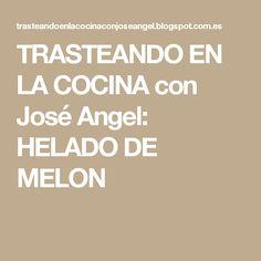 TRASTEANDO EN LA COCINA con José Angel: HELADO DE MELON