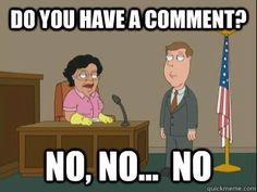 do you have a comment no no no - Family Guy Consuela