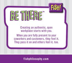 Learn more about Be There & The FISH! Philosophy by visiting fishphilosophy.com or call 800.328.3789