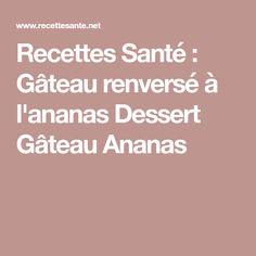 Recettes Santé : Gâteau renversé à l'ananas Dessert Gâteau Ananas Healthy Recipes