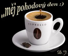 Hezk� den Coffee Images, Good Morning Friends, Espresso, Tableware, Night, Art, Lace, Messages, Espresso Coffee
