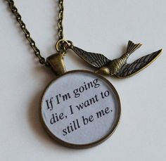 """If I'm going to die, I want to still be me.""   Hunger Games SPECIAL Debut Peeta Quote Pendant by Metamorphosis07, $15.00"