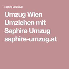 Umzug Wien Umziehen mit Saphire Umzug saphire-umzug.at Transportation, Sapphire, Graz, Moving Companies, Things To Do, Environment