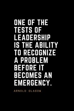 Leadership Quotes One of the tests of leadership is the ability to recognize a problem before it becomes an emergency. Quotable Quotes, Wisdom Quotes, Quotes To Live By, Me Quotes, Motivational Quotes, Inspirational Quotes, Cover Quotes, Happiness Quotes, Change Quotes