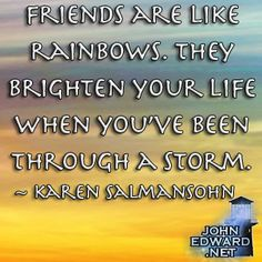 Friends are like rainbows. They brighten your life when you've been through a storm. - Karen Salmanshon