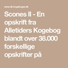 Scones II - En opskrift fra Alletiders Kogebog blandt over 38.000 forskellige opskrifter på