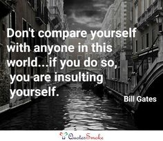 """#qotd #quotes #wisdom #writerslife #wordsmith #poetryclubs #quotestoliveby #words #typewriter #quoteoftheday #picoftheday #quotestags #me #inspirational #inspirationalquotes#billgates """"Don't compare yourself with anyone in this world...If you do so, you are insulting yourself."""""""