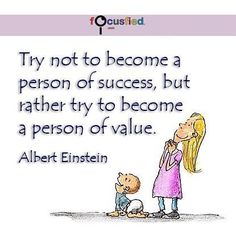 """Try not to become a person of success but rather try to become a person of value."" #Quote #Success #SuccessQuotes http://Focusfied.com"