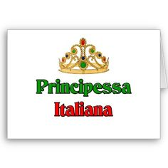 Principessa Italiana (Italian Princess) LOVE IT LOVE IT ..THANK YOU MY MOTHER AND FATHER..BELLA DONNA