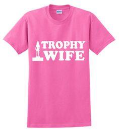 Trophy Wife T-shirt.