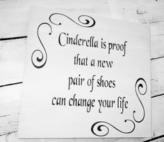 """""""Cinderella is proof that a new pair of shoes can change your life""""   #cinderella #shoes #diva"""
