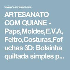 ARTESANATO COM QUIANE - Paps,Moldes,E.V.A,Feltro,Costuras,Fofuchas 3D: Bolsinha quiltada simples passo a passo - Sew a Simple Pre-Quilted Cosmetic Bag