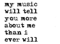 Listening to my music will help you understand my heart.