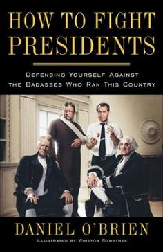 How to Fight Presidents by Daniel O'Brien,Winston Rowntree, Click to Start Reading eBook, Make no mistake: Our founding fathers were more bandanas-and-muscles than powdered-wigs-and-tea. As