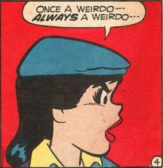 'Once a Weirdo, ALWAYS a Weirdo!', Veronica from Archie Comics, Vintage Comic Book Art.