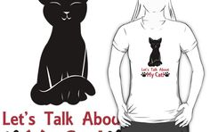 Let's Talk About My Cat! T-Shirt #cats #kittens #pets #animals #funny