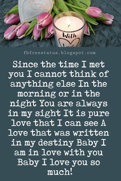 Love You Messages, Since the time I met you I cannot think of anything else In the morning or in the night You are always in my sight It is pure love that I can see A love that was written in my destiny Baby I am in love with you Baby I love you so much!