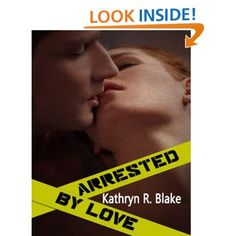 Arrested By Love  She broke the law to catch a police officer.  Except he caught her first, and then turned her over his knee.  Kathryn R. Blake @krbwrites