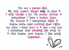 It's true :) Nobody is perfect. I like me the way I am :)
