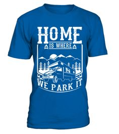 Camping Home Is Where We Park It TShirt