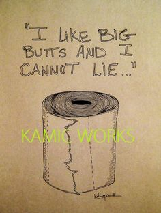 """I like big butts and I cannot lie"" bathroom wall art print - I need it."