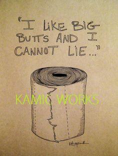 """""""I like big butts and I cannot lie"""" bathroom wall art print - I need it."""