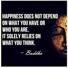 Happiness depends on what you think  Buddha quotes
