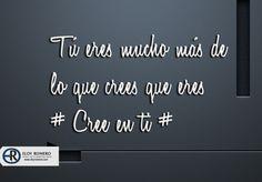 Tú eres mucho más de lo que CREES que eres #CreeEnTi..  #Reflexiones #Frasedeldia #EloyRomero