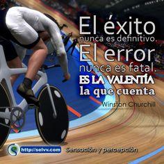 El éxito nunca es definitivo. El error nunca es fatal. Es la valentía la que cuenta. Winston Churchill. http://selvv.com/sensacion-y-percepcion/
