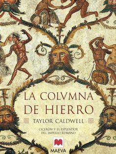 Taylor Cadwell - La Columna de Hierro // Gran novela histórica de la vida de Cicerón