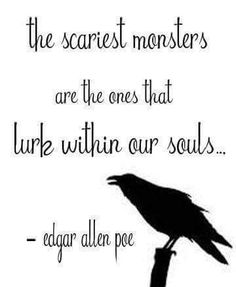 Edgar Allen Poe - the scariest monsters are the ones that lurk within our souls. All poets suffered a deep amount of Pain. They turned that pain into beautiful words only others in pain could understand. Poem Quotes, Quotable Quotes, Great Quotes, Words Quotes, Quotes To Live By, Life Quotes, Inspirational Quotes, Sayings, Qoutes